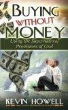 Buying Without Money: Using the Supernatural Provisions of God (Financial Revelation Knowled...