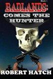 Badlands: Comes the Hunter (Volume 1)