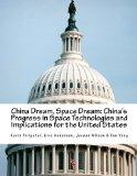 China Dream, Space Dream: China's Progress in Space Technologies and Implications for the Un...