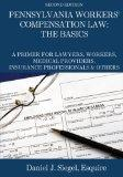Pennsylvania Workers' Compensation Law: The Basics: A Primer for Lawyers, Workers, Medical P...