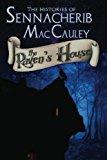 The Histories of Sennacherib MacCauley: Book One: The Raven's House (Volume 1)