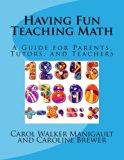 Having Fun Teaching Math: A Guide for Parents, Tutors, and Teachers