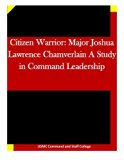 Citizen Warrior: Major Joshua Lawrence Chamverlain A Study in Command Leadership