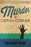Murder at Catfish Corner: A Maggie Morgan Mystery (Volume 2)