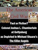 Fact or Fiction? Colonel Joshua L. Chamberlain at Gettysburg as Depicted in Michael Shaara's...