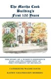 The Martha Cook Building's First 100 Years: The Story of a Women's Residence Hall and Its Co...