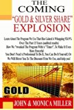The Coming Gold & Silver Share Explosion!: How We Turned $100,000 Into $2,019,000 in 13 Year...
