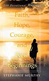 Faith, Hope, Courage, and New Beginnings: 100 Devotional Writings