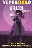 SuperHERo Tales: A Collection of Female Superhero Stories (SuperHERo Tales anthologies) (Vol...