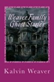 Weaver Family Ghost Stories: Stories from the haunted house they lived in.