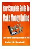 Your Complete Guide To Make Money Online: Learn the latest internet marketing strategies