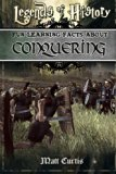 Legends of History: Fun Learning Facts About CONQUERING: Illustrated Fun Learning For Kids