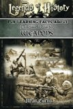 Legends of History: Fun Learning Facts About FIRST WORLD WAR WEAPONS: Illustrated Fun Learni...