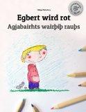 Egbert wird rot/Agjabairhts wairþiþ rauþs: Kinderbuch/Malbuch Deutsch-Gotisch (bilingual/zwe...