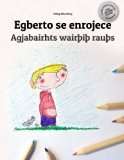 Egberto se enrojece/Agjabairhts wairþiþ rauþs: Libro infantil para colorear español-gótico (...