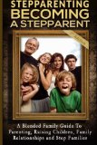 Stepparenting: Becoming A Stepparent: A Blended Family Guide to: Parenting, Raising Children...