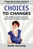 Choices to Changes: THE Confidence Coach Shares the Practices of Confident Entrepreneurs