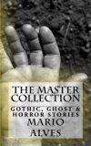 The Master Collection: Gothic, Ghost & Horror Stories