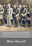 Confederate Prisoners of War, Their Narratives and Diaries: An Original Compilation