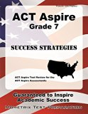 ACT Aspire Grade 7 Success Strategies Study Guide: ACT Aspire Test Review for the ACT Aspire...