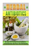 Herbal Antibiotics: Discover 8 Of The Best Herbal Antibiotics To Heal Infections And Protect...