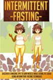 Intermittent Fasting: Discover 8 Amazing Tips To Gain Muscle While Losing Fat Using Intermit...
