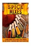 Spice Mixes: Learn About The 8 Best Spice Mixes To Use While Cooking And Their Benefits! (Sp...