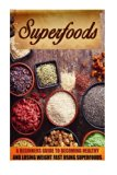 Superfoods: A Beginner's Guide To Becoming Healthy And Losing Weight Fast Using Super foods ...