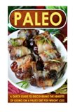 Paleo: A Quick Guide To Discovering The Benefits Of Going On A Paleo Diet For Weight Loss (P...