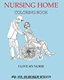 NURSING HOME COLORING BOOK: I LOVE MY NURSE