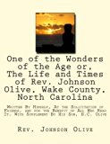 One of the Wonders of the Age or, The Life and Times of Rev. Johnson Olive, Wake County, Nor...