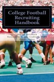College Football Recruiting Handbook: A Parent and Prep's Guide to Earning a College Footbal...