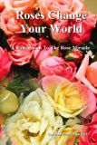 Roses Change Your World: A Companion To The Rose Miracle