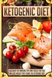 Ketogenic Diet: Discover The Amazing Tips And Tricks For You Can Lose Weight Fast Using The ...