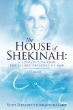 The House of Shekinah: A Struggle to Find the Visible Presence of God: Our Story