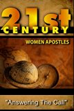 21st Century Women Apostles: Answering The Call (Volume 1)