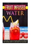 Fruit Infused Water: Learn About The Best Beginner Benefits Of Drinking Fruit Infused Water ...