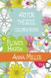 Art For The Soul Coloring Book: Beach Size Healing Coloring Book:Flower Haven (Volume 8)