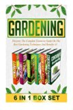 Gardening: Discover The Complete Extensive Guide On The Best Gardening Techniques And Benefi...