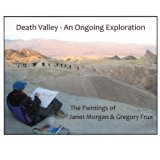 Death Valley - An Ongoing Exploration: The Paintings of Janet Morgan & Gregory Frux, Artists...