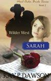 Sarah: Mail Order Bride Series (Wilder West) (Volume 2)