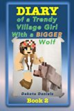 Diary of a Trendy Village Girl with a BIGGER Wolf (Volume 2)