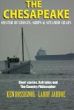 THE CHESAPEAKE: Oyster Buyboats, Ships & Steamed Crabs - short stories, fish tal: A Collecti...