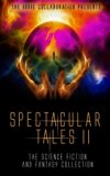 Spectacular Tales 2: The Science Fiction and Fantasy Collection (The Indie Collaboration Pre...