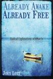 Already Awake, Already Free: Radical Explorations Of What Is
