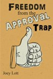 Freedom from the Approval Trap: End the Enslavement to Others' Opinions and Live