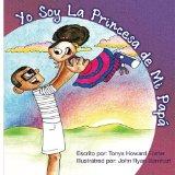 Yo Soy La Princesa de Mi Papa (Spanish Edition)