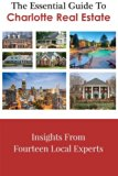 The Essential Guide To Charlotte Real Estate: Insights From Fourteen Local Experts