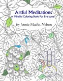 Artful Meditations: A Mindful Coloring Book For Everyone!