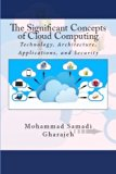 The Significant Concepts of Cloud Computing: Technology, Architecture, Applications, and Sec...